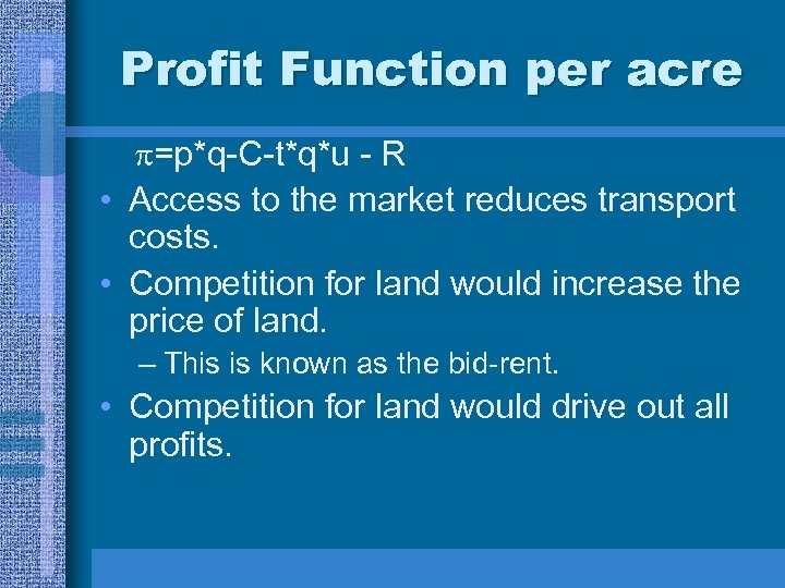 Profit Function per acre =p*q-C-t*q*u - R • Access to the market reduces transport