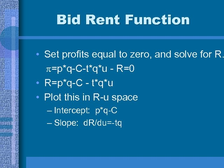 Bid Rent Function • Set profits equal to zero, and solve for R. =p*q-C-t*q*u