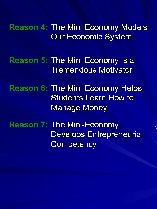 Reason 4: The Mini-Economy Models Our Economic System Reason 5: The Mini-Economy Is a
