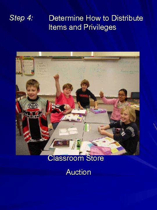 Step 4: Determine How to Distribute Items and Privileges Classroom Store Auction