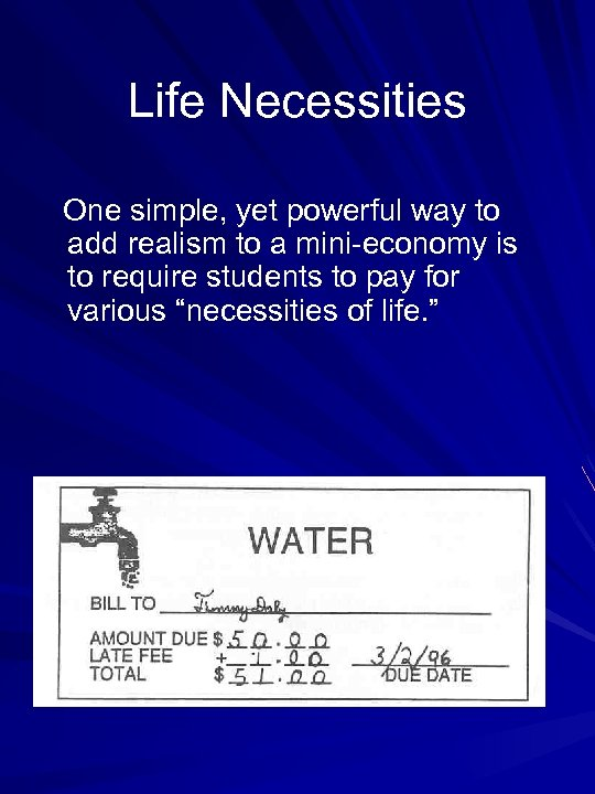 Life Necessities One simple, yet powerful way to add realism to a mini-economy is