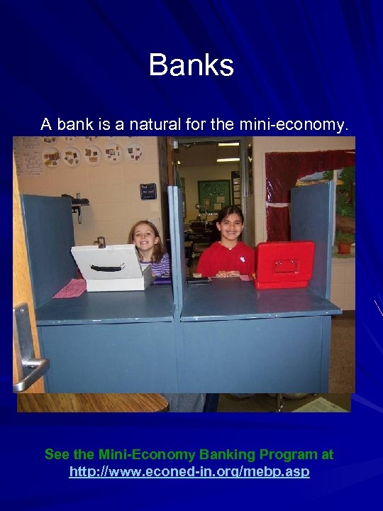 Banks A bank is a natural for the mini-economy. See the Mini-Economy Banking Program