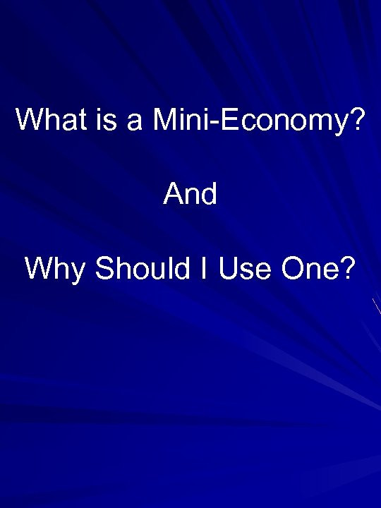 What is a Mini-Economy? And Why Should I Use One?