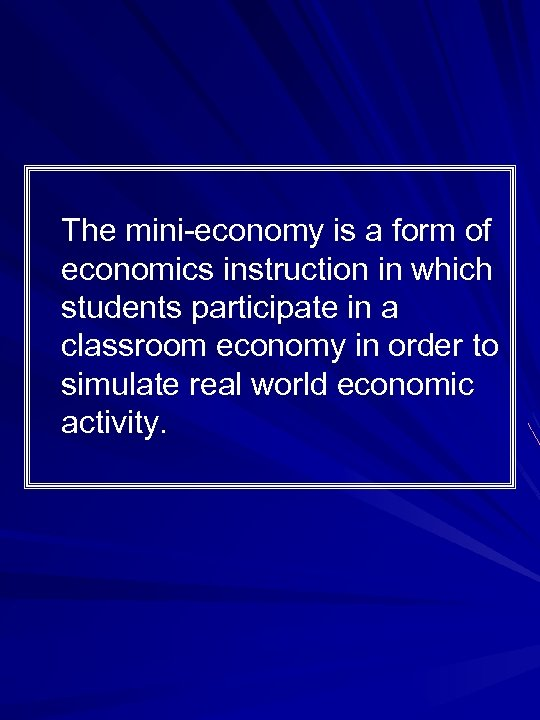 The mini-economy is a form of economics instruction in which students participate in a