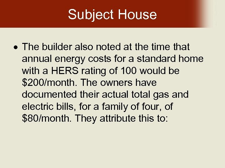 Subject House The builder also noted at the time that annual energy costs for