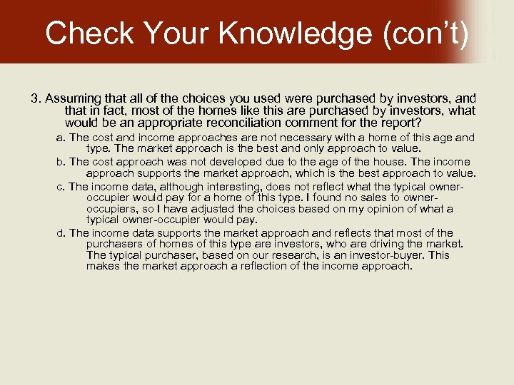Check Your Knowledge (con't) 3. Assuming that all of the choices you used were