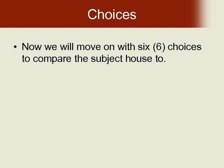 Choices • Now we will move on with six (6) choices to compare the