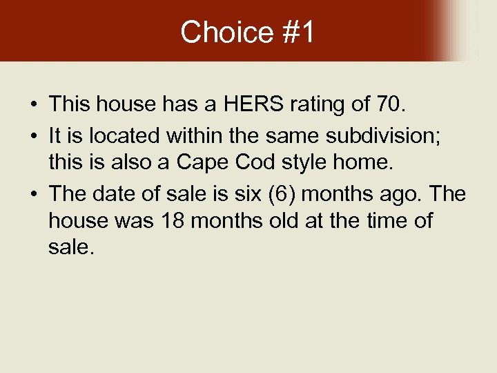 Choice #1 • This house has a HERS rating of 70. • It is