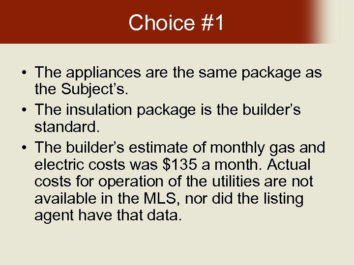 Choice #1 • The appliances are the same package as the Subject's. • The