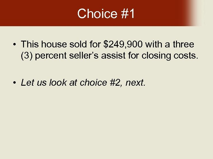 Choice #1 • This house sold for $249, 900 with a three (3) percent