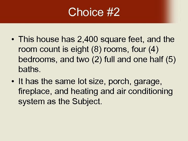 Choice #2 • This house has 2, 400 square feet, and the room count