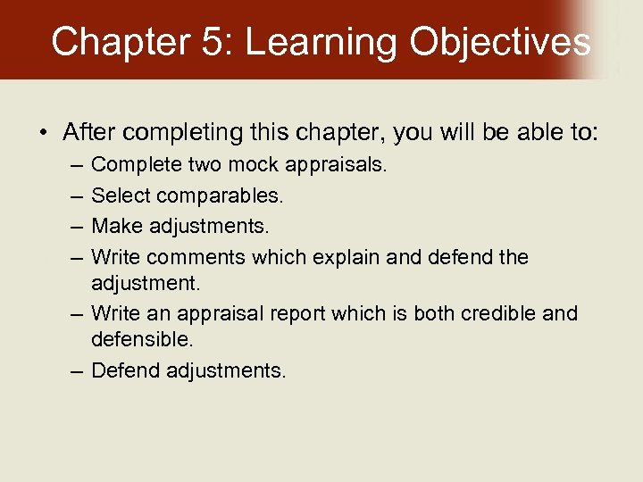 Chapter 5: Learning Objectives • After completing this chapter, you will be able to: