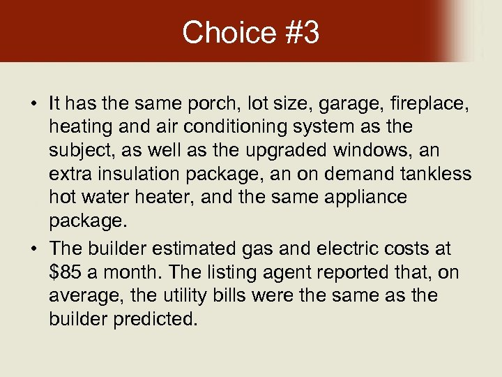 Choice #3 • It has the same porch, lot size, garage, fireplace, heating and