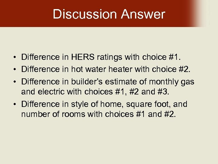 Discussion Answer • Difference in HERS ratings with choice #1. • Difference in hot