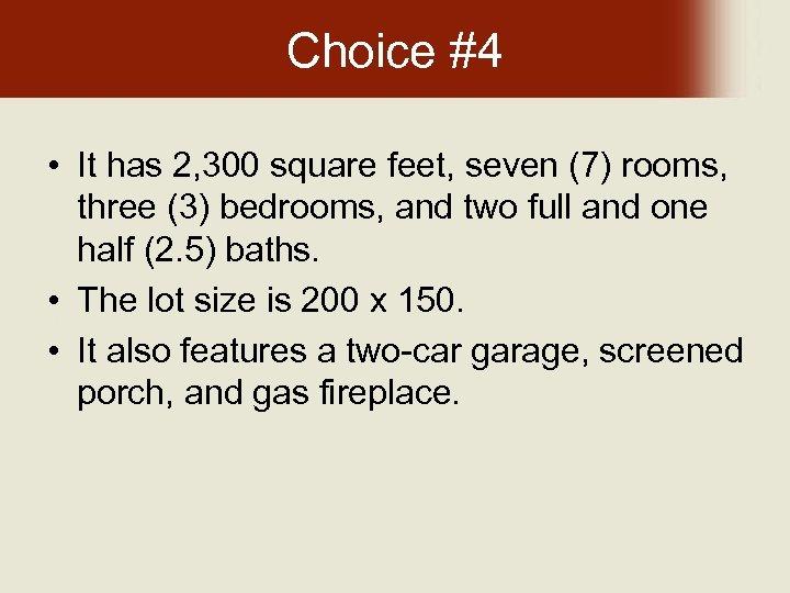 Choice #4 • It has 2, 300 square feet, seven (7) rooms, three (3)