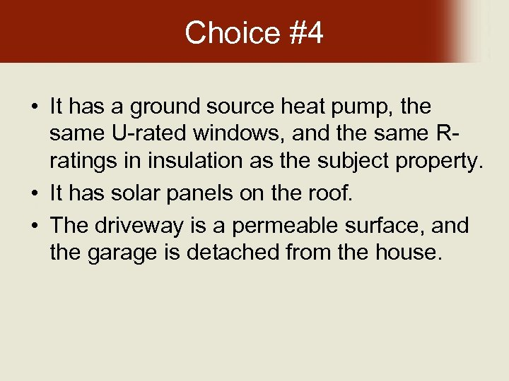 Choice #4 • It has a ground source heat pump, the same U-rated windows,