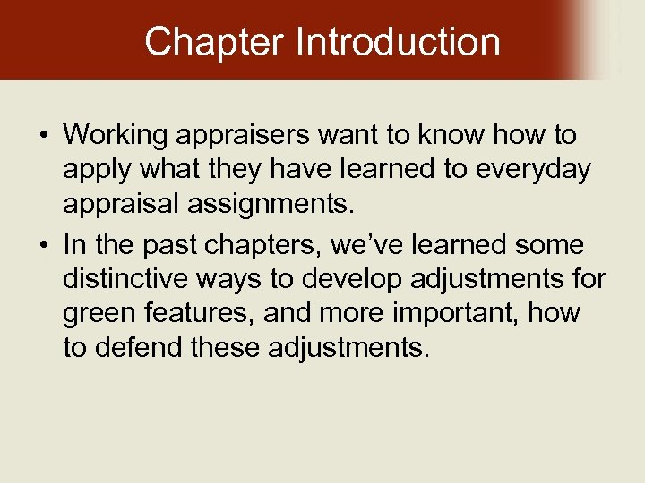Chapter Introduction • Working appraisers want to know how to apply what they have