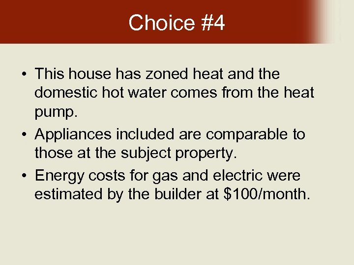 Choice #4 • This house has zoned heat and the domestic hot water comes