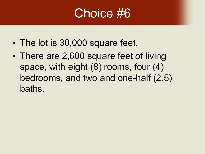 Choice #6 • The lot is 30, 000 square feet. • There are 2,