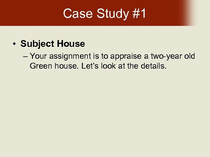 Case Study #1 • Subject House – Your assignment is to appraise a two-year