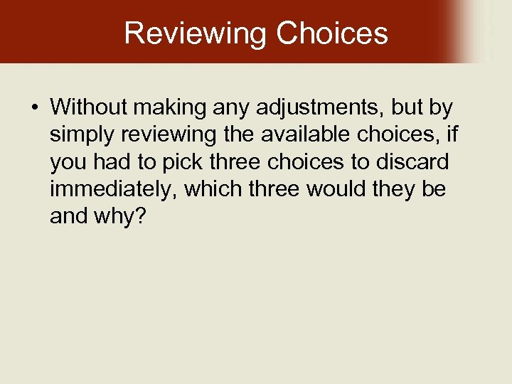 Reviewing Choices • Without making any adjustments, but by simply reviewing the available choices,