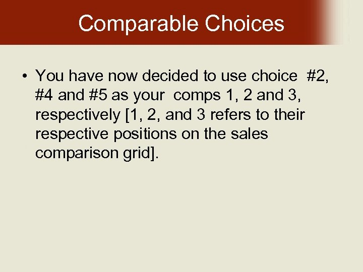 Comparable Choices • You have now decided to use choice #2, #4 and #5