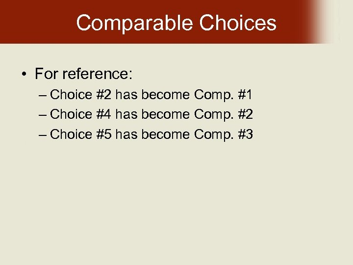 Comparable Choices • For reference: – Choice #2 has become Comp. #1 – Choice