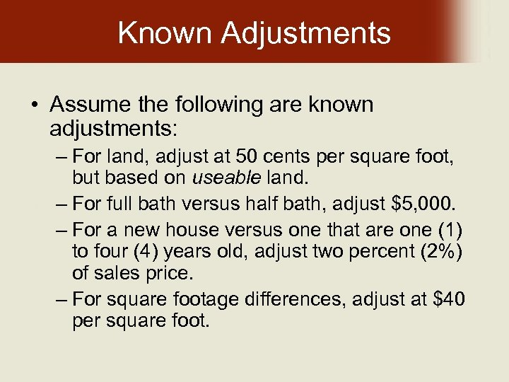 Known Adjustments • Assume the following are known adjustments: – For land, adjust at