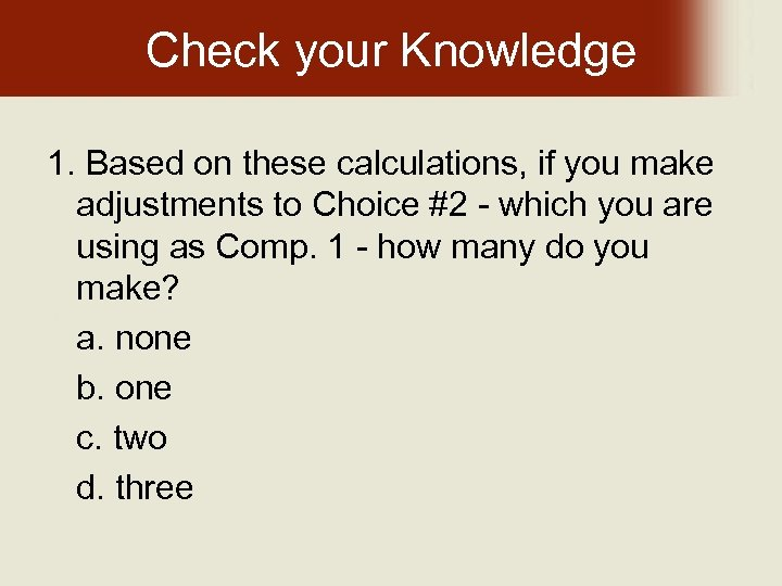 Check your Knowledge 1. Based on these calculations, if you make adjustments to Choice