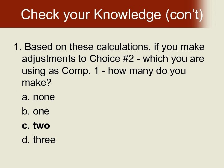 Check your Knowledge (con't) 1. Based on these calculations, if you make adjustments to