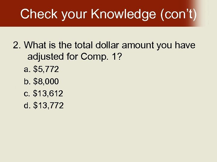 Check your Knowledge (con't) 2. What is the total dollar amount you have adjusted