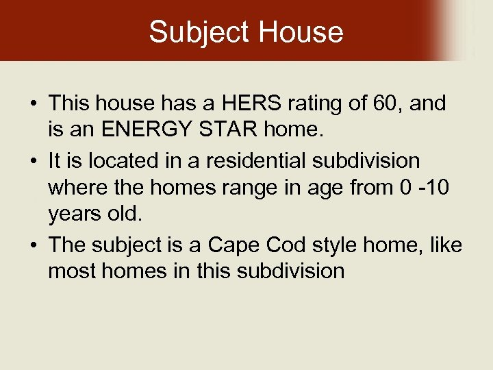 Subject House • This house has a HERS rating of 60, and is an