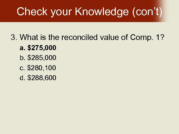 Check your Knowledge (con't) 3. What is the reconciled value of Comp. 1? a.
