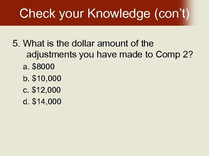 Check your Knowledge (con't) 5. What is the dollar amount of the adjustments you
