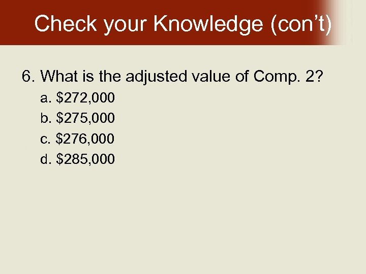 Check your Knowledge (con't) 6. What is the adjusted value of Comp. 2? a.