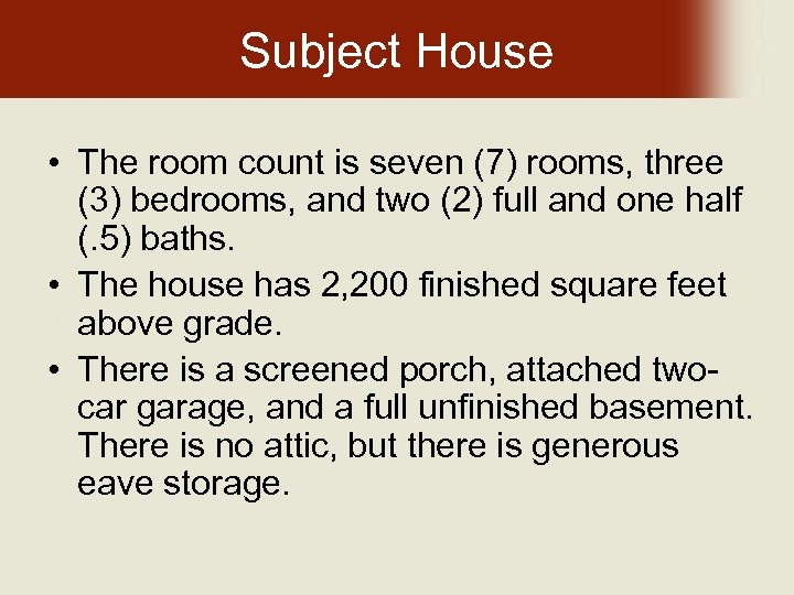 Subject House • The room count is seven (7) rooms, three (3) bedrooms, and