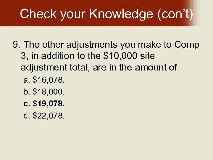 Check your Knowledge (con't) 9. The other adjustments you make to Comp 3, in