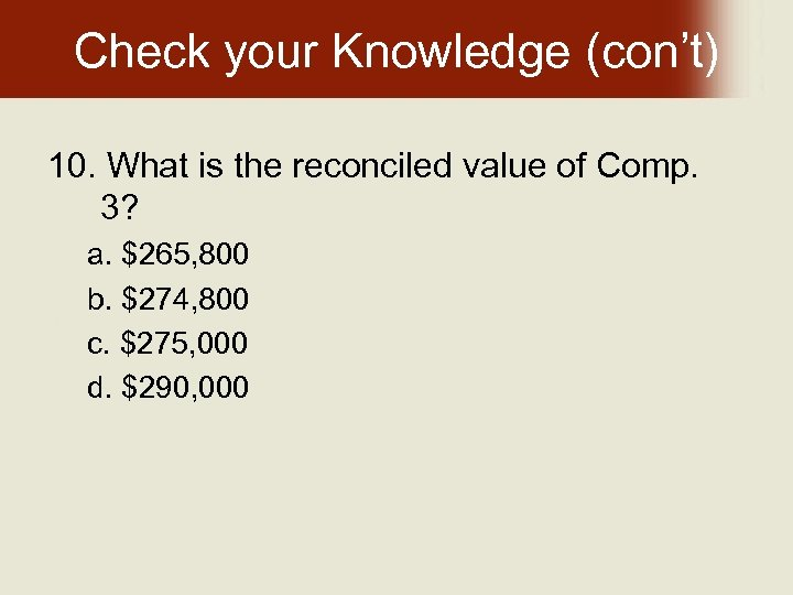 Check your Knowledge (con't) 10. What is the reconciled value of Comp. 3? a.