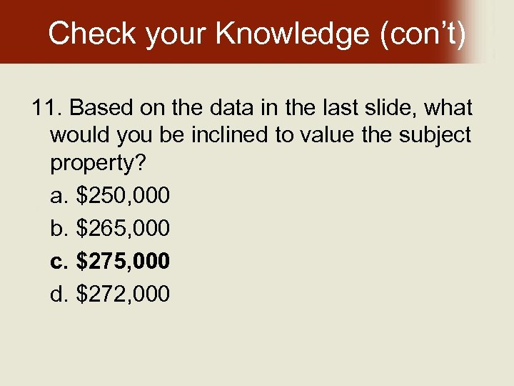 Check your Knowledge (con't) 11. Based on the data in the last slide, what
