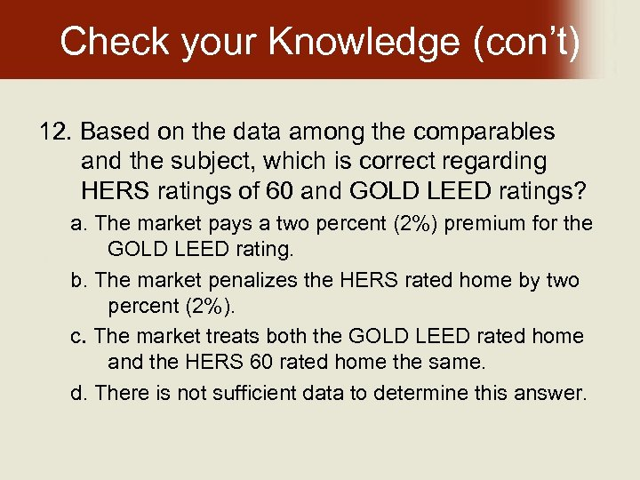 Check your Knowledge (con't) 12. Based on the data among the comparables and the