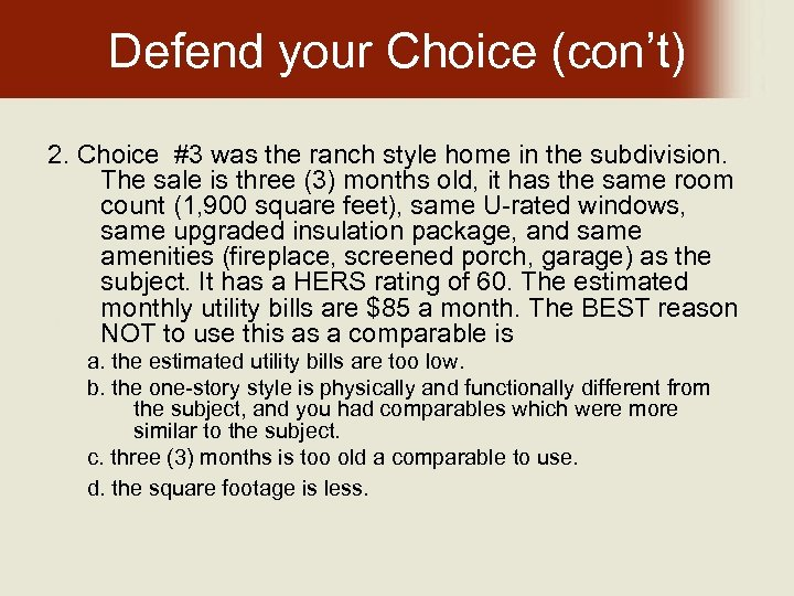 Defend your Choice (con't) 2. Choice #3 was the ranch style home in the