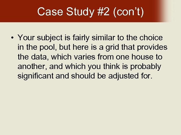 Case Study #2 (con't) • Your subject is fairly similar to the choice in