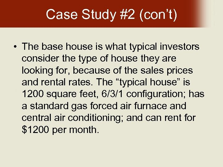 Case Study #2 (con't) • The base house is what typical investors consider the