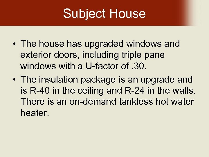 Subject House • The house has upgraded windows and exterior doors, including triple pane