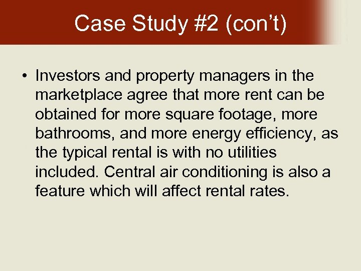 Case Study #2 (con't) • Investors and property managers in the marketplace agree that