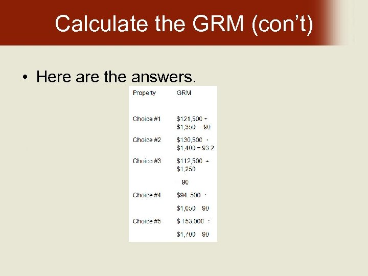 Calculate the GRM (con't) • Here are the answers.