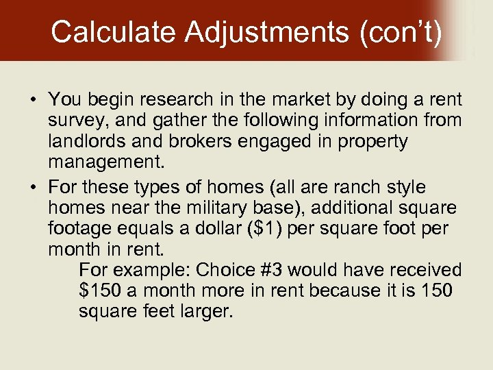Calculate Adjustments (con't) • You begin research in the market by doing a rent