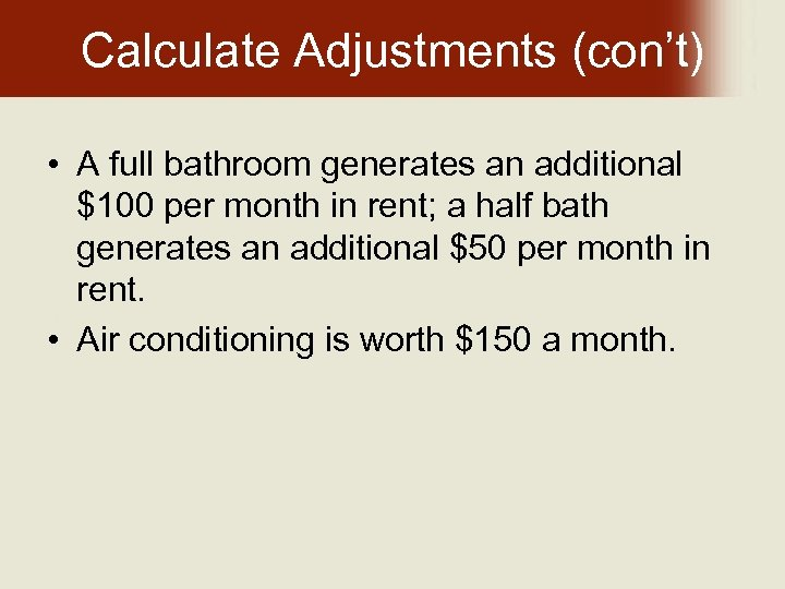 Calculate Adjustments (con't) • A full bathroom generates an additional $100 per month in