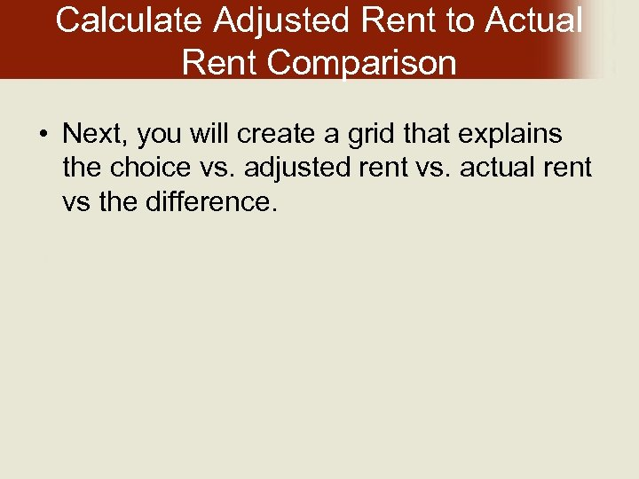 Calculate Adjusted Rent to Actual Rent Comparison • Next, you will create a grid