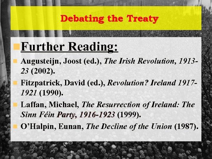 Debating the Treaty n. Further Reading: Augusteijn, Joost (ed. ), The Irish Revolution, 191323